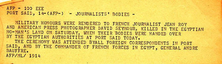 A November 14 Agence France-Presse teletype report from Port Said describing the ceremony held when Egyptian authorities returned the bodies of Chim and French photographer Jean Roy, who were killed on November 10, 1956, © Chim Archive