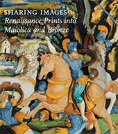 "Image: Book cover of ""Sharing Images: Renaissance Prints into Maiolica and Bronzes"""
