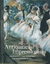 "Image: Book Cover of ""Antiquities to Impressionism: The William A. Clark Collection, Corcoran Gallery of Art"""