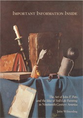 "Image: Book Cover of ""Important Information Inside: The Art of John F. Peto and the Idea of Still-Life Painting in Nineteenth-Century America"""