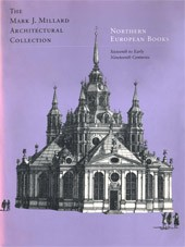 "Image: Book Cover of ""The Mark J. Millard Architectural Collection, Volume III: Northern European Book, Sixteenth to Early Nineteenth Centuries"""