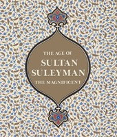 "Image: Book Cover of ""The Age of Sultan Süleyman the Magnificent"""